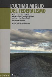 Libro L' ultimo miglio del federalismo. Come aumentare l'efficienza della pubblica amministrazione e ridurre il prelievo fiscale Marco Stradiotto