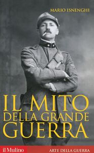 Libro Il mito della grande guerra Mario Isnenghi