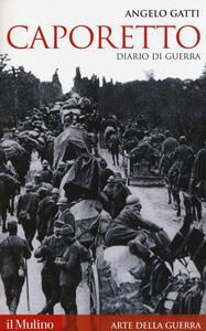 Caporetto. Diario di guerra (maggio-dicembre 1917) - Angelo Gatti - copertina