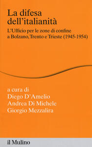 La difesa dell'italianità. L'ufficio per le zone di confine a Bolzano, Trento e Trieste (1945-1954) - copertina