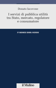 Libro I servizi di pubblica utilità tra Stato, mercato, regolatore e consumatore Donato Iacovone