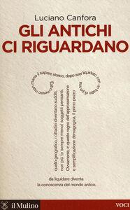 Libro Gli antichi ci riguardano Luciano Canfora