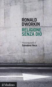 Foto Cover di Religione senza Dio, Libro di Ronald Dworkin, edito da Il Mulino