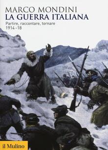 La guerra italiana. Partire, raccontare, tornare 1914-18.pdf