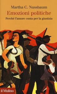 Foto Cover di Emozioni politiche. Perché l'amore conta per la giustizia, Libro di Martha C. Nussbaum, edito da Il Mulino