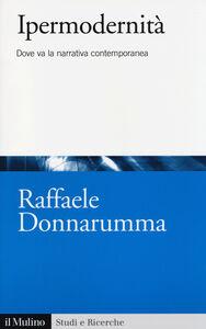 Libro Ipermodernità. Dove va la narrativa contemporanea Raffaele Donnarumma