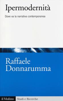Ipermodernità. Dove va la narrativa contemporanea - Raffaele Donnarumma - copertina