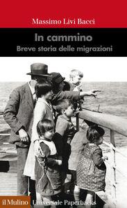 Libro In cammino. Breve storia delle migrazioni Massimo Livi Bacci