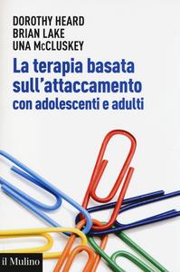 Libro La terapia basata sull'attaccamento con adolescenti e adulti. Teoria epratica dopo Bowlby Dorothy Heard , Brian Lake , Una McCluskey