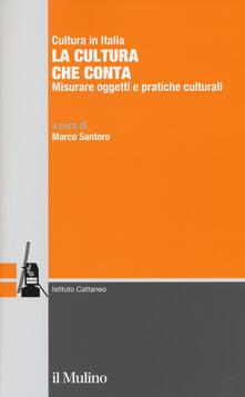 La cultura che conta. Misurare oggetti e pratiche culturali - copertina
