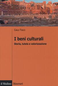 Libro I beni culturali. Storia, tutela e valorizzazione Carlo Tosco