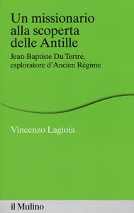 Libro Un missionario alla scoperta delle Antille. Jean-Baptiste Du Tertre, esploratore d'Ancien Régime Vincenzo Lagioia