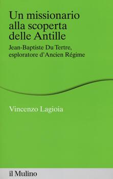 Un missionario alla scoperta delle Antille. Jean-Baptiste Du Tertre, esploratore d'Ancien Régime - Vincenzo Lagioia - copertina