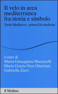 Foto Cover di Il velo in area mediterranea fra storia e simbolo. Tardo medioevo-prima età moderna, Libro di  edito da Il Mulino