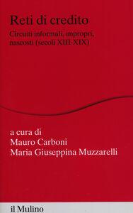 Libro Reti di credito. Circuiti informali, impropri, nascosti (secoli XIII-XIX)