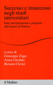 Libro Successo e insuccesso negli studi universitari. Dati, interpretazioni e proposte dall'ateneo di Padova