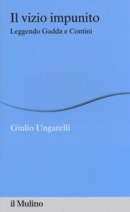 Foto Cover di Il vizio impunito. Leggendo Gadda e Contini, Libro di Giulio Ungarelli, edito da Il Mulino