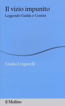 Il vizio impunito. Leggendo Gadda e Contini - Giulio Ungarelli - copertina