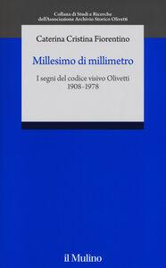 Libro Millesimo di millimetro. I segni del codice visivo Olivetti (1908-1978) Caterina C. Fiorentino