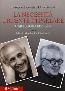 La necessità urgente di parlare. Carteggio 1953-1995 - Giuseppe Dossetti,Divo Barsotti - copertina