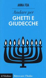 Libro Andare per ghetti e giudecche Anna Foa