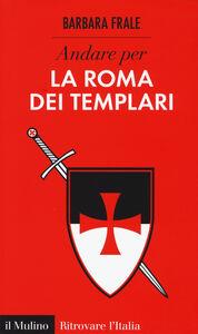 Libro Andare per la Roma dei templari Barbara Frale