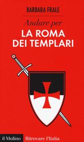 Andare per la Roma dei templari