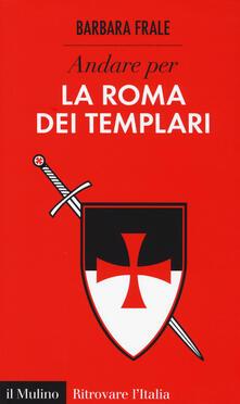 Andare per la Roma dei templari - Barbara Frale - copertina