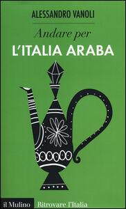 Libro Andare per l'Italia araba Alessandro Vanoli