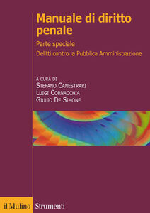 Libro Manuale di diritto penale. Parte speciale. Delitti contro la pubblica amministrazione, delitti di corruzione e cornice europea