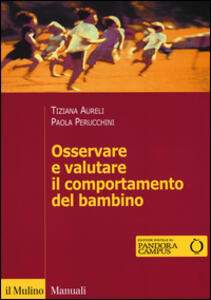 Osservare e valutare il comportamento del bambino - Tiziana Aureli,Paola Perucchini - copertina