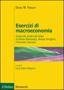 Libro Esercizi di macroeconomia. Guida allo studio del testo di Olivier Blanchard, Alessia Amighini, Francesco Giavazzi David W. Findlay