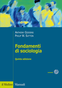Fondamenti di sociologia - Anthony Giddens,Philip W. Sutton - copertina