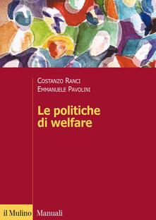 Le politiche di welfare - Costanzo Ranci,Emmanuele Pavolini - copertina