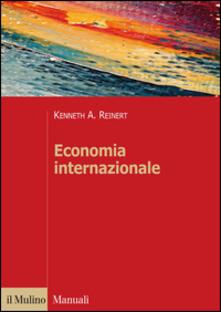Economia internazionale. Nuove prospettive sull'economia globale - Kenneth A. Reinert - copertina