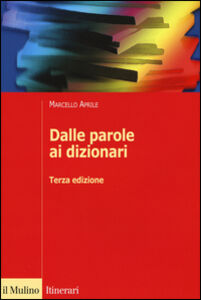 Foto Cover di Dalle parole ai dizionari, Libro di Marcello Aprile, edito da Il Mulino