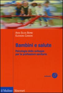 Libro Bambini e salute. Psicologia dello sviluppo per le professioni sanitarie Anna S. Bombi , Eleonora Cannoni