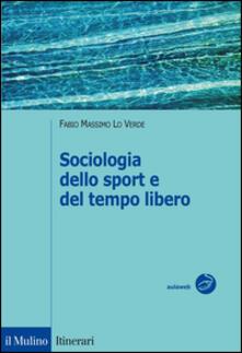 Sociologia dello sport e del tempo libero - Fabio M. Lo Verde - copertina