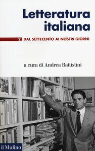 Libro Letteratura italiana. Vol. 2: Dal Settecento ai giorni nostri.