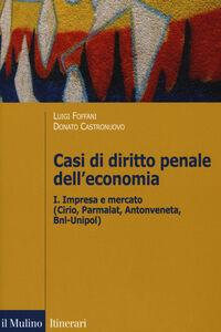 Libro Casi di diritto penale dell'economia. Vol. 1: Impresa e mercato (Cirio, Parmalat, Antonveneta, BNL-Unipol).