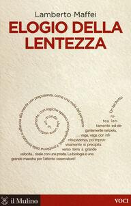 Libro Elogio della lentezza Lamberto Maffei
