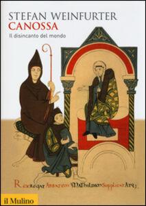 Libro Canossa. Il disincanto del mondo Stefan Weinfurter