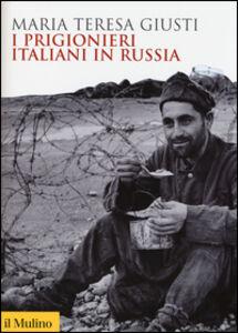 Foto Cover di I prigionieri italiani in Russia, Libro di Maria Teresa Giusti, edito da Il Mulino