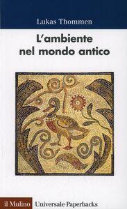 Foto Cover di L' ambiente nel mondo antico, Libro di Lukas Thommen, edito da Il Mulino
