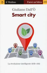 Libro Smart city. La rivoluzione intelligente delle città Giuliano Dall'Ò