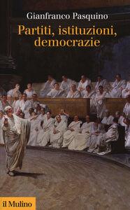 Foto Cover di Partiti, istituzioni, democrazie, Libro di Gianfranco Pasquino, edito da Il Mulino