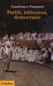 Partiti, istituzioni, democrazie - Gianfranco Pasquino - copertina