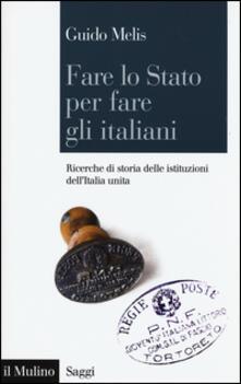 Ascotcamogli.it Fare lo Stato per fare gli italiani. Ricerche di storia delle istituzioni dell'Italia unita Image