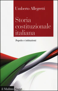 Libro Storia costituzionale italiana. Popolo e istituzioni Umberto Allegretti