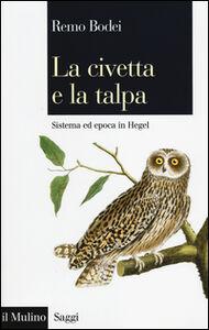 Libro La civetta e la talpa. Sistema ed epoca in Hegel Remo Bodei
